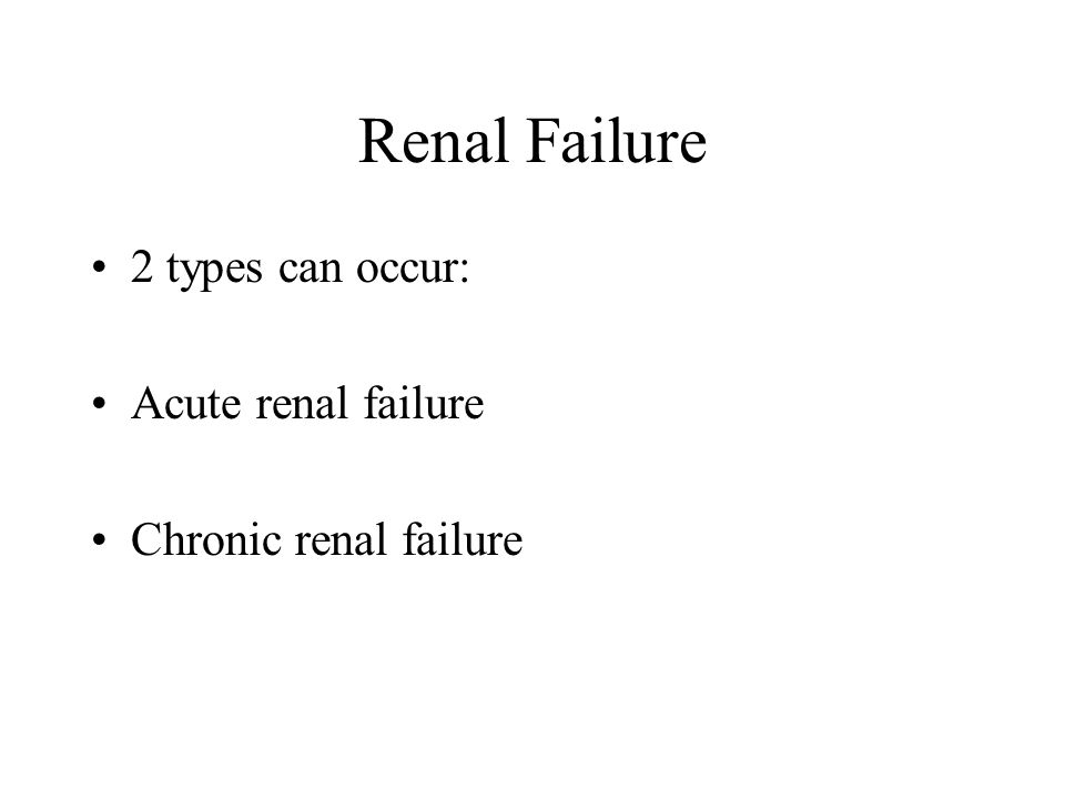 Renal Failure 2 types can occur: Acute renal failure