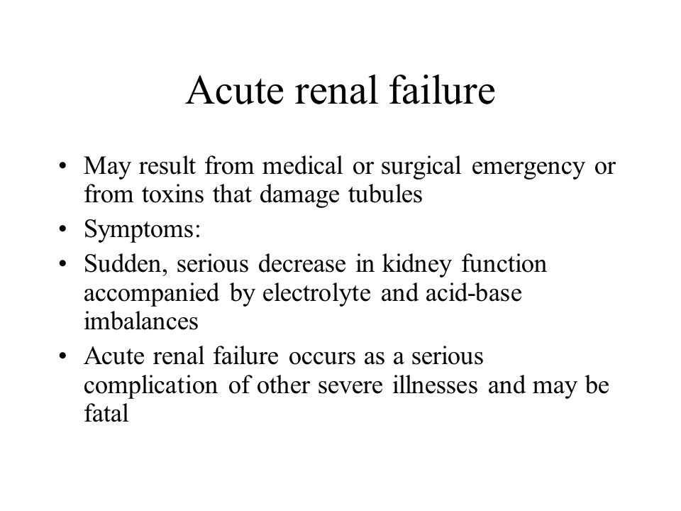 Acute renal failure May result from medical or surgical emergency or from toxins that damage tubules.