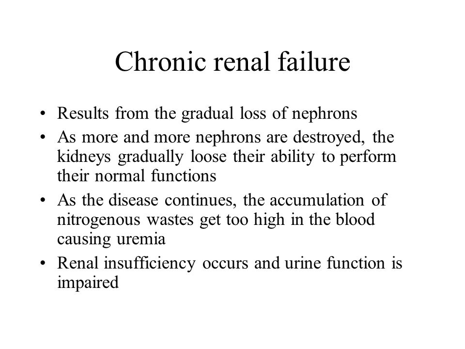 Chronic renal failure Results from the gradual loss of nephrons