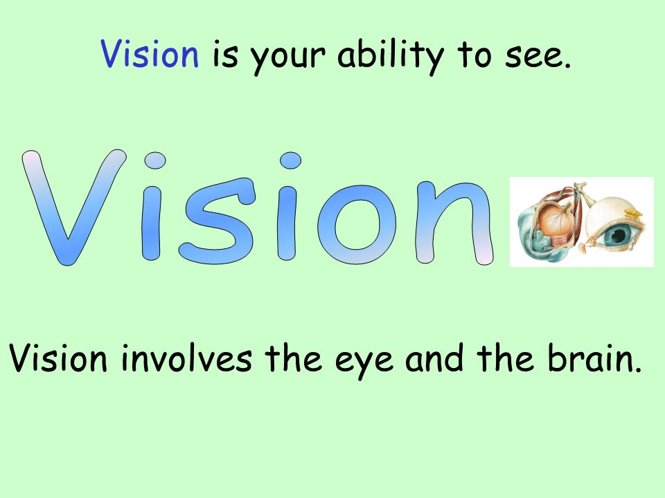 Vision is your ability to see.