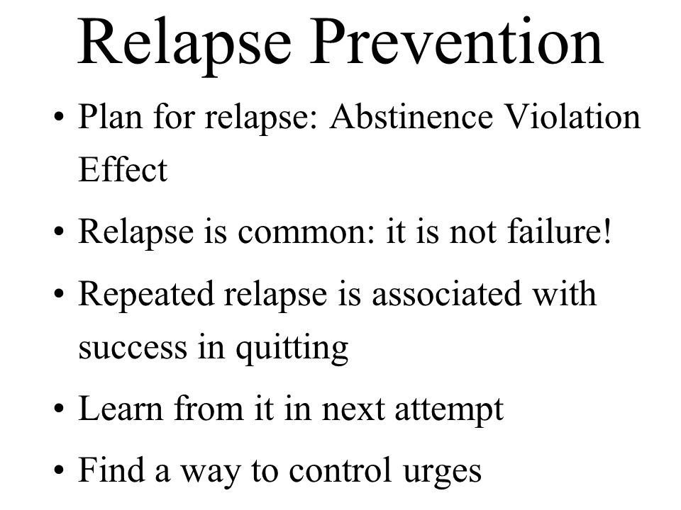 Relapse Prevention Plan for relapse: Abstinence Violation Effect