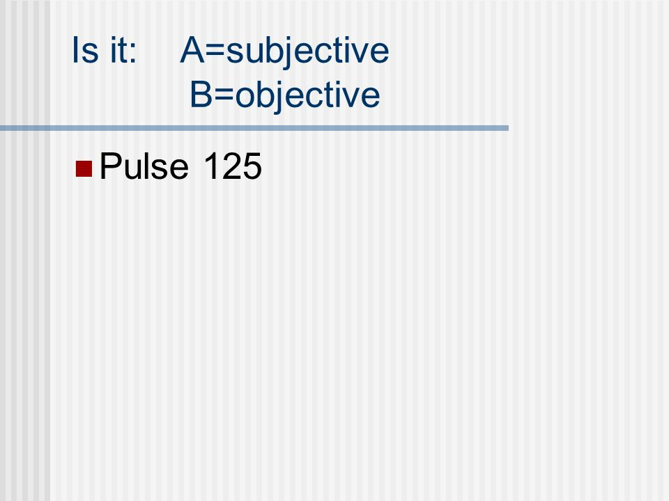 Is it: A=subjective B=objective