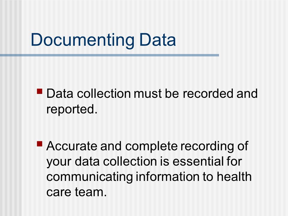 Documenting Data Data collection must be recorded and reported.