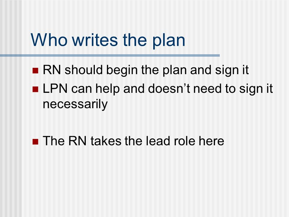 Who writes the plan RN should begin the plan and sign it