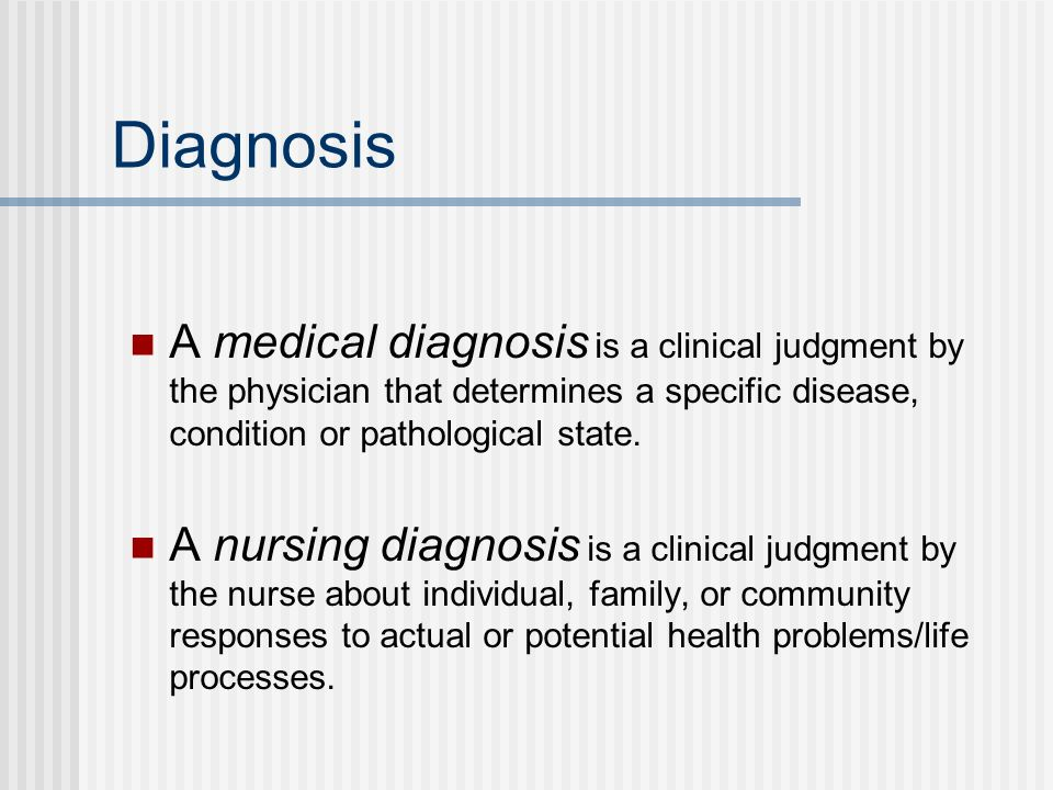 Diagnosis A medical diagnosis is a clinical judgment by the physician that determines a specific disease, condition or pathological state.