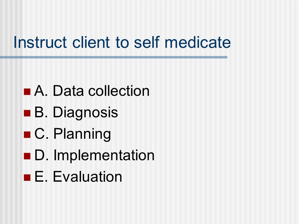 Instruct client to self medicate
