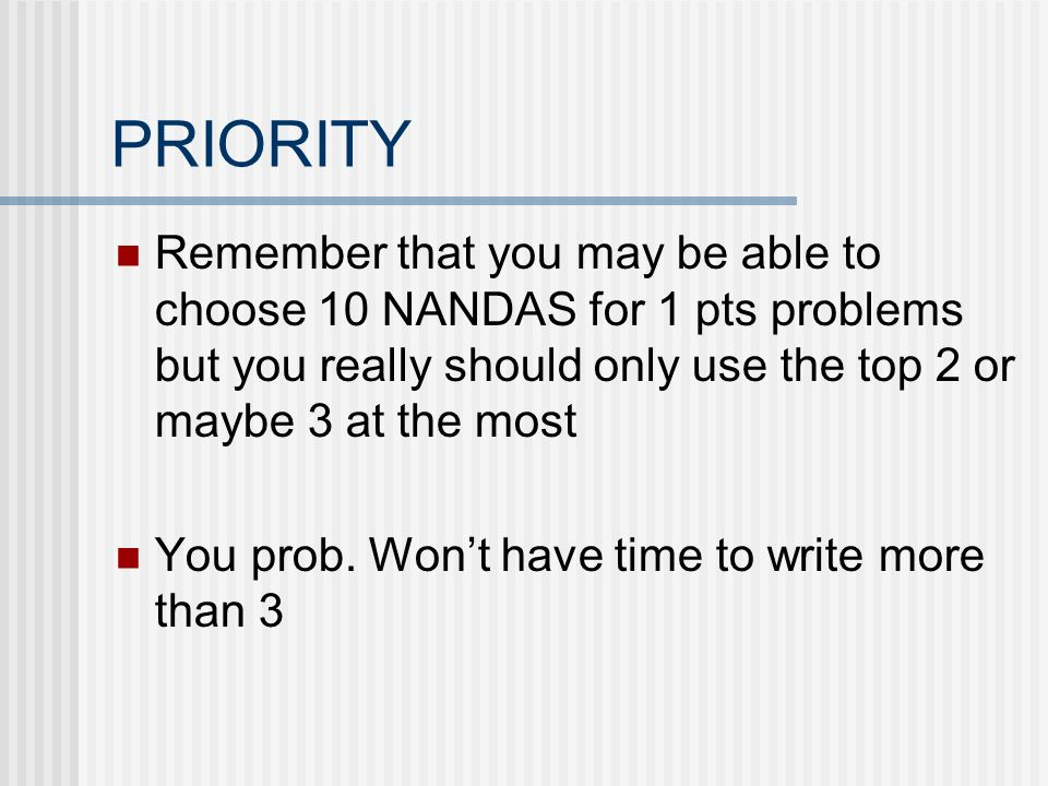PRIORITY Remember that you may be able to choose 10 NANDAS for 1 pts problems but you really should only use the top 2 or maybe 3 at the most.
