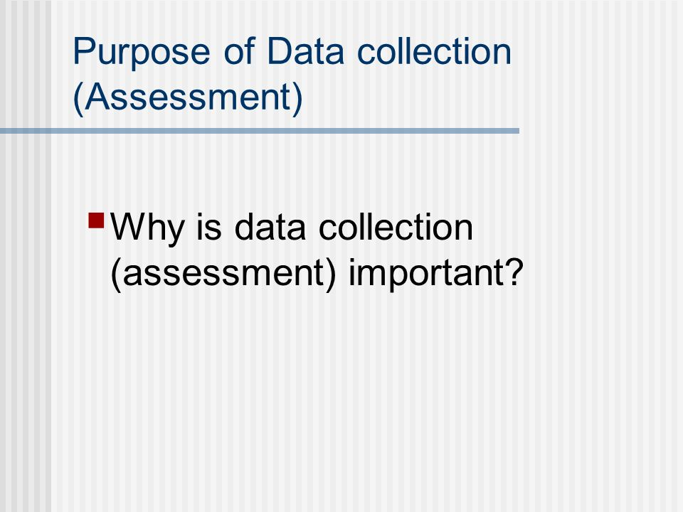 Purpose of Data collection (Assessment)