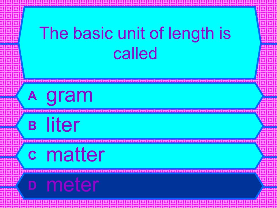 The basic unit of length is called