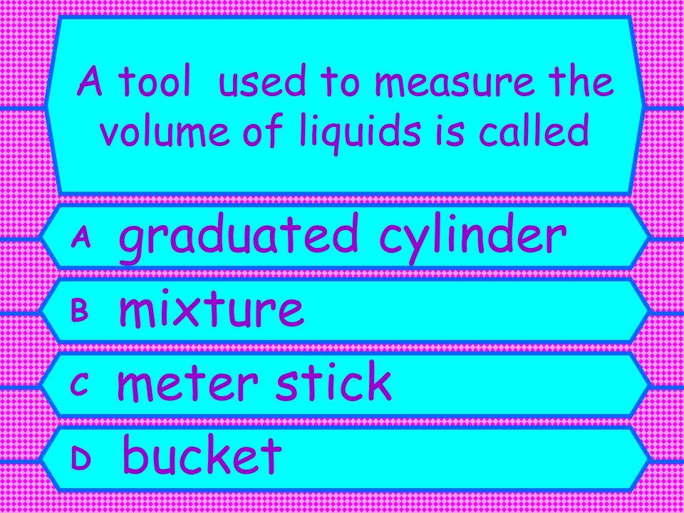 A tool used to measure the volume of liquids is called