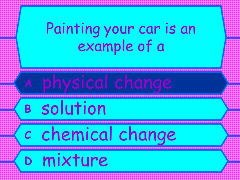 Painting your car is an example of a