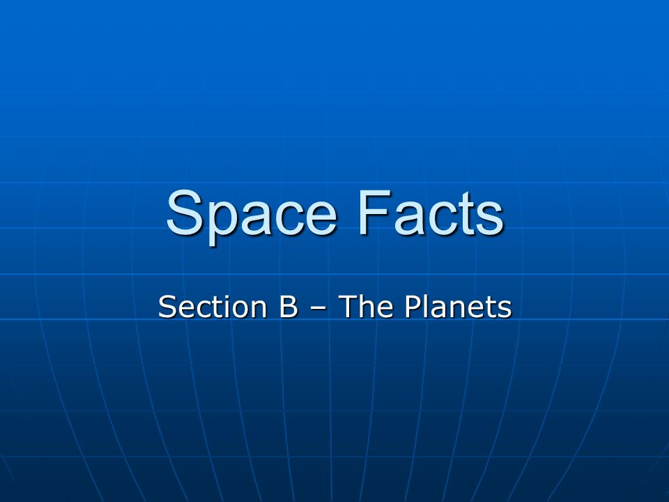 Space Facts Section B – The Planets