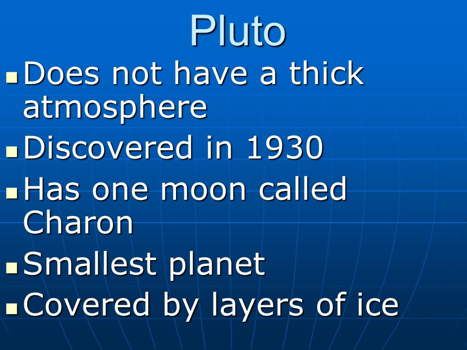 Pluto Does not have a thick atmosphere Discovered in 1930