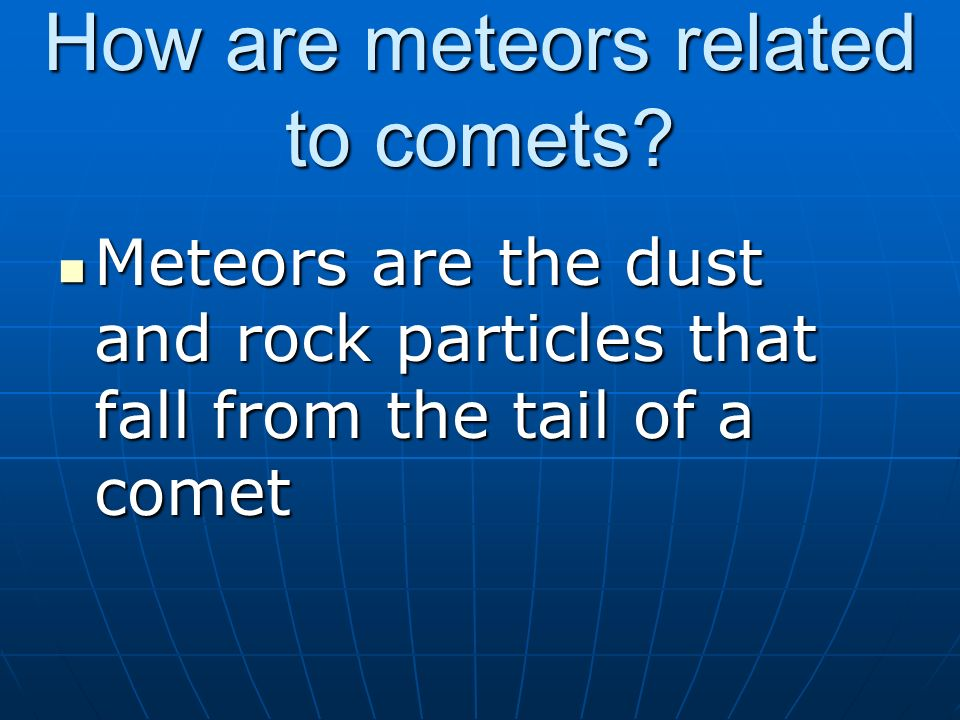 How are meteors related to comets