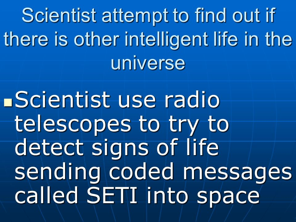 Scientist attempt to find out if there is other intelligent life in the universe