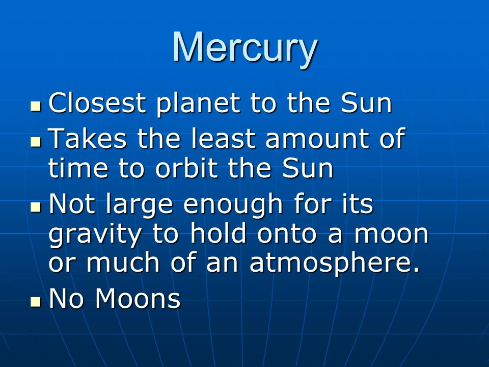 Mercury Closest planet to the Sun