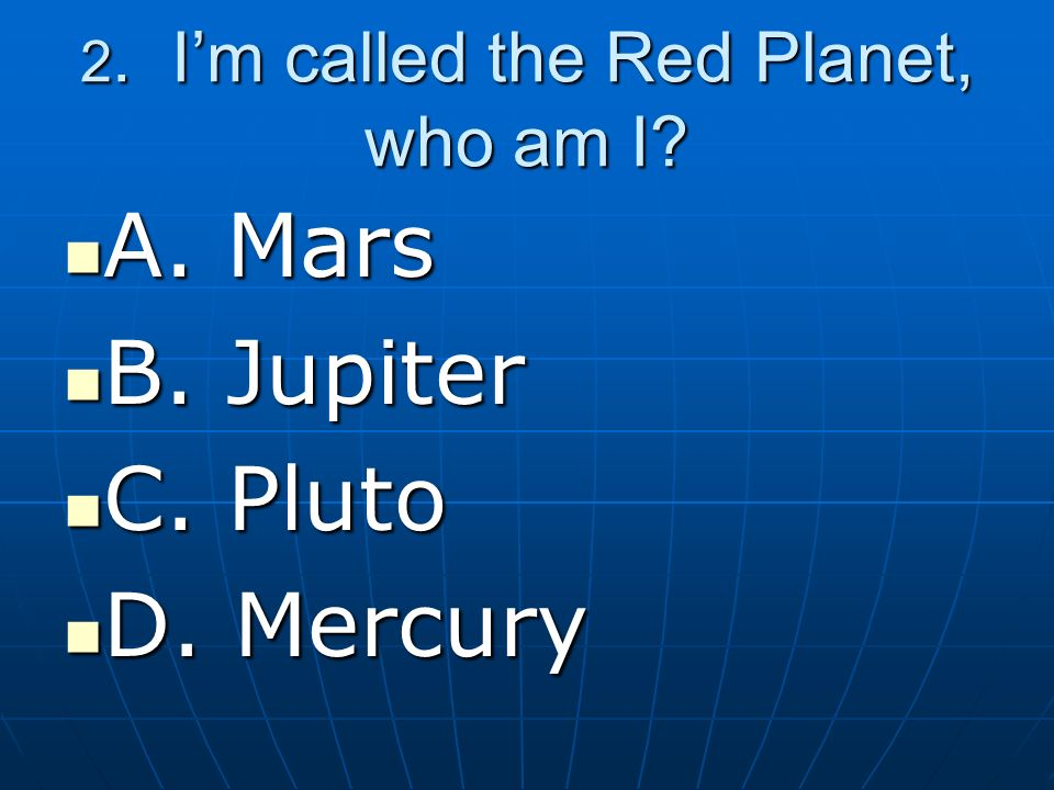 2. I'm called the Red Planet, who am I