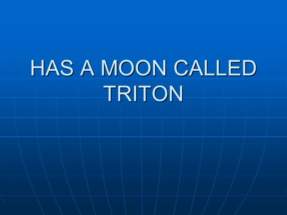 HAS A MOON CALLED TRITON