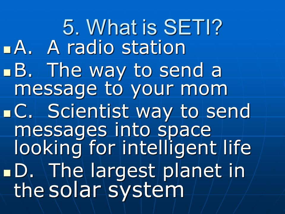 5. What is SETI A. A radio station