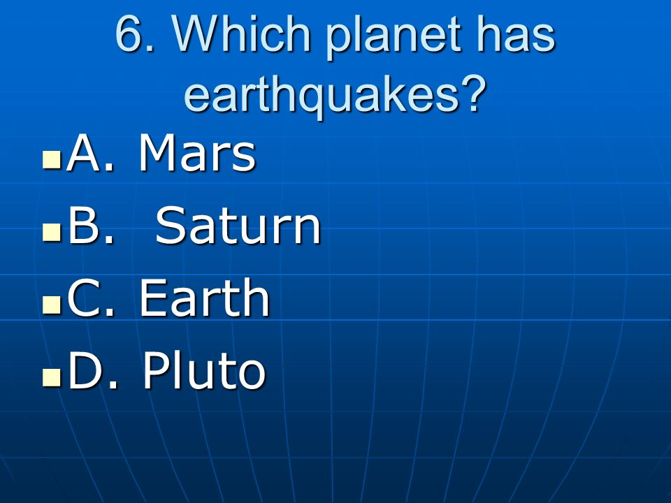 6. Which planet has earthquakes