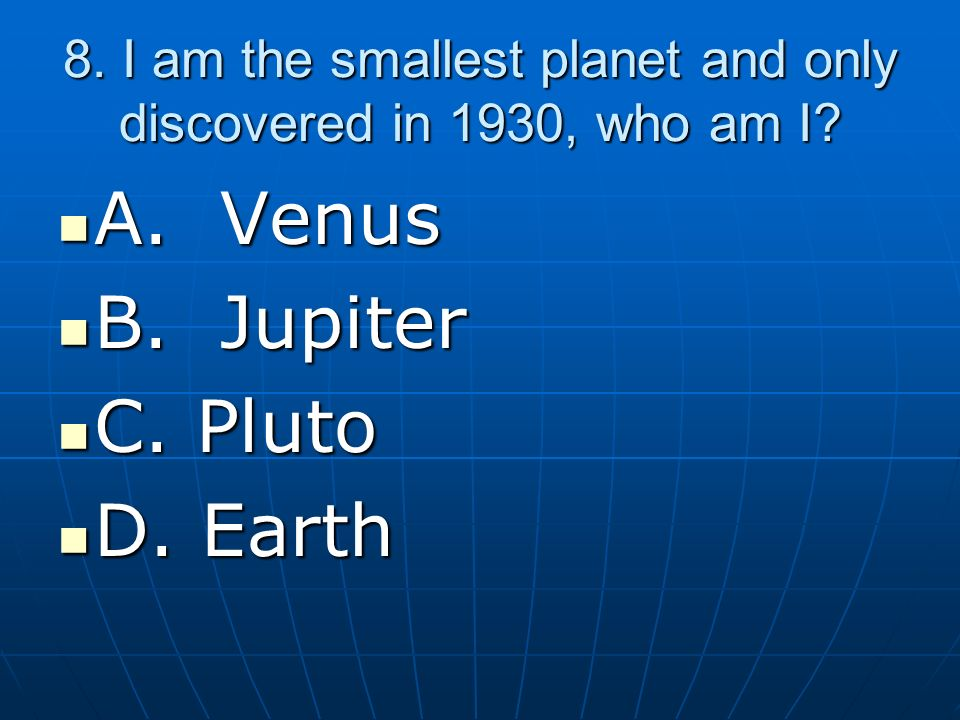 8. I am the smallest planet and only discovered in 1930, who am I