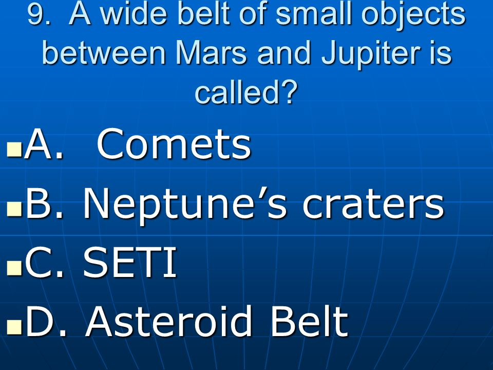 9. A wide belt of small objects between Mars and Jupiter is called