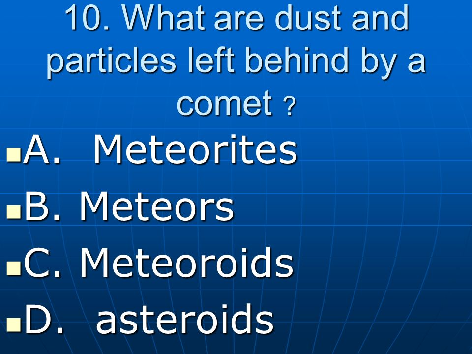 10. What are dust and particles left behind by a comet