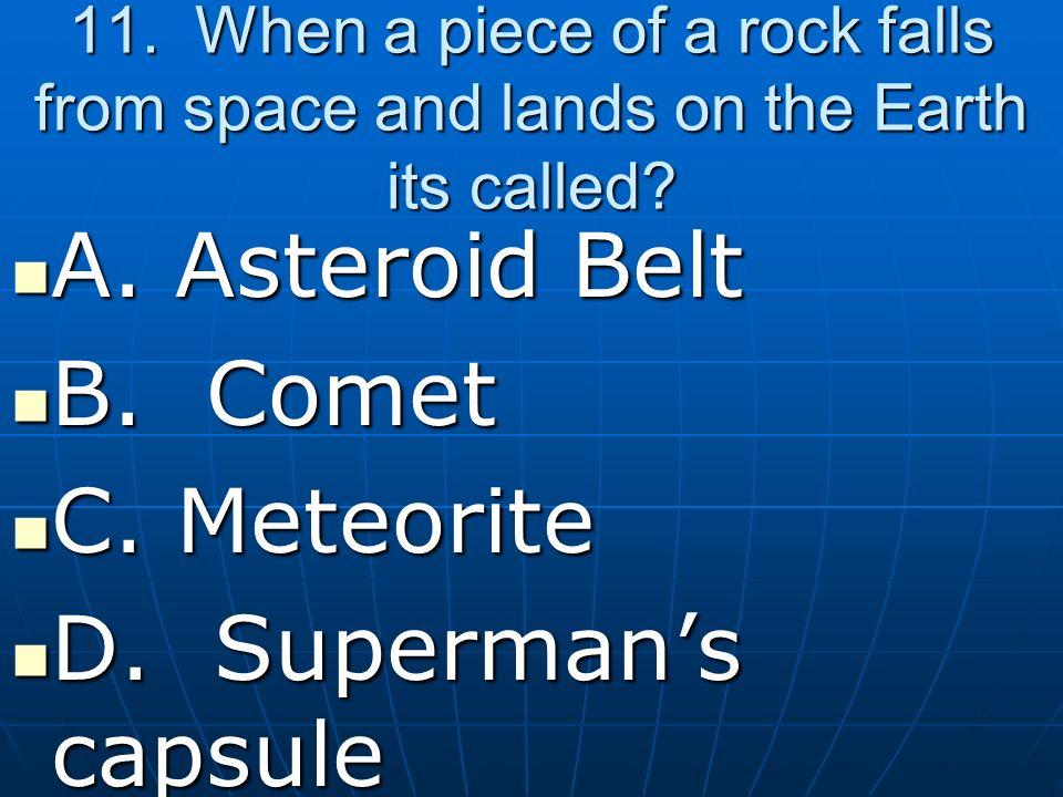A. Asteroid Belt B. Comet C. Meteorite D. Superman's capsule