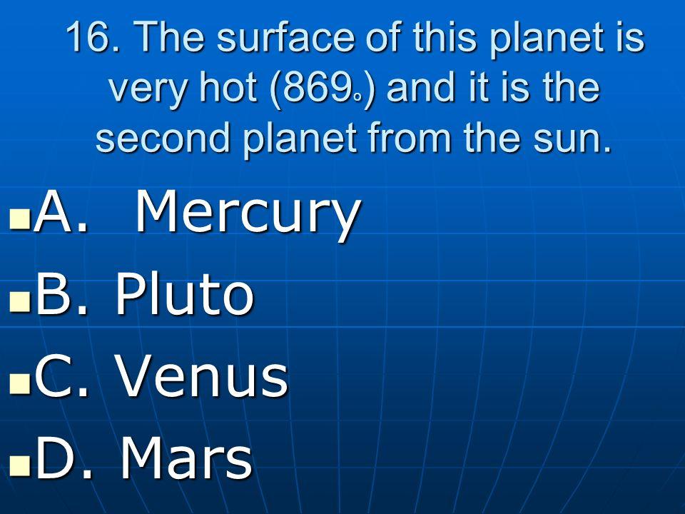 A. Mercury B. Pluto C. Venus D. Mars