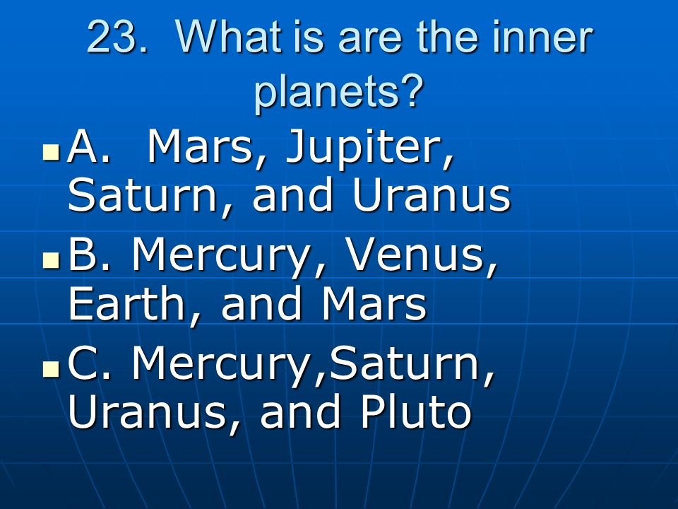 23. What is are the inner planets
