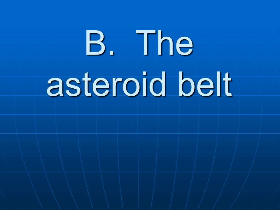 B. The asteroid belt
