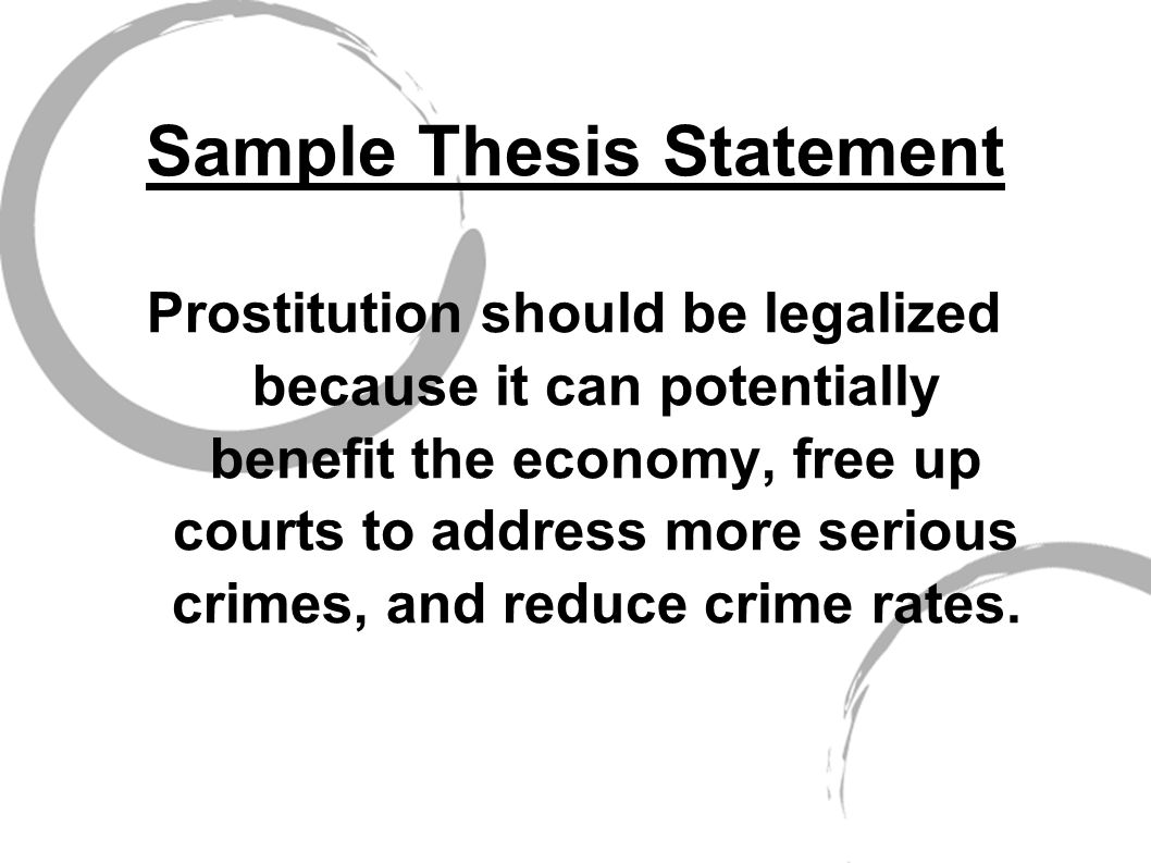 legalizing prostitution thesis statement Should prostitution be legalized there are many reasons why prostitution should be legalized because it will have many positive effects legalizing prostitution would reduce crime, improve public health, increase tax revenue, help people out of poverty, get prostitutes off the streets, and allow adults to make their own choices.