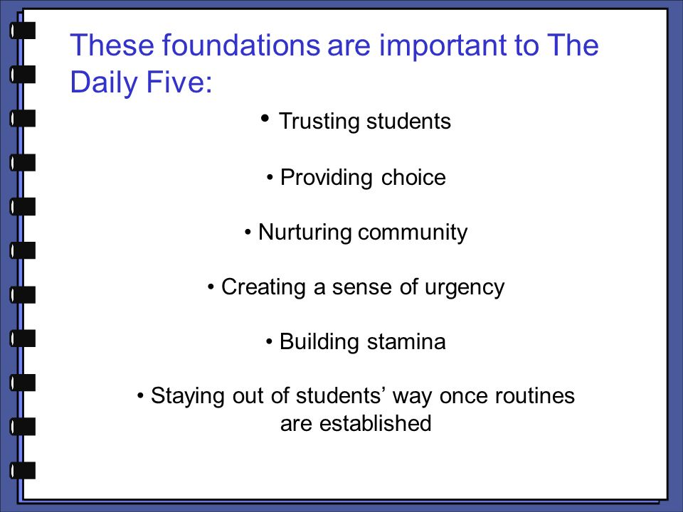 These foundations are important to The Daily Five: Trusting students