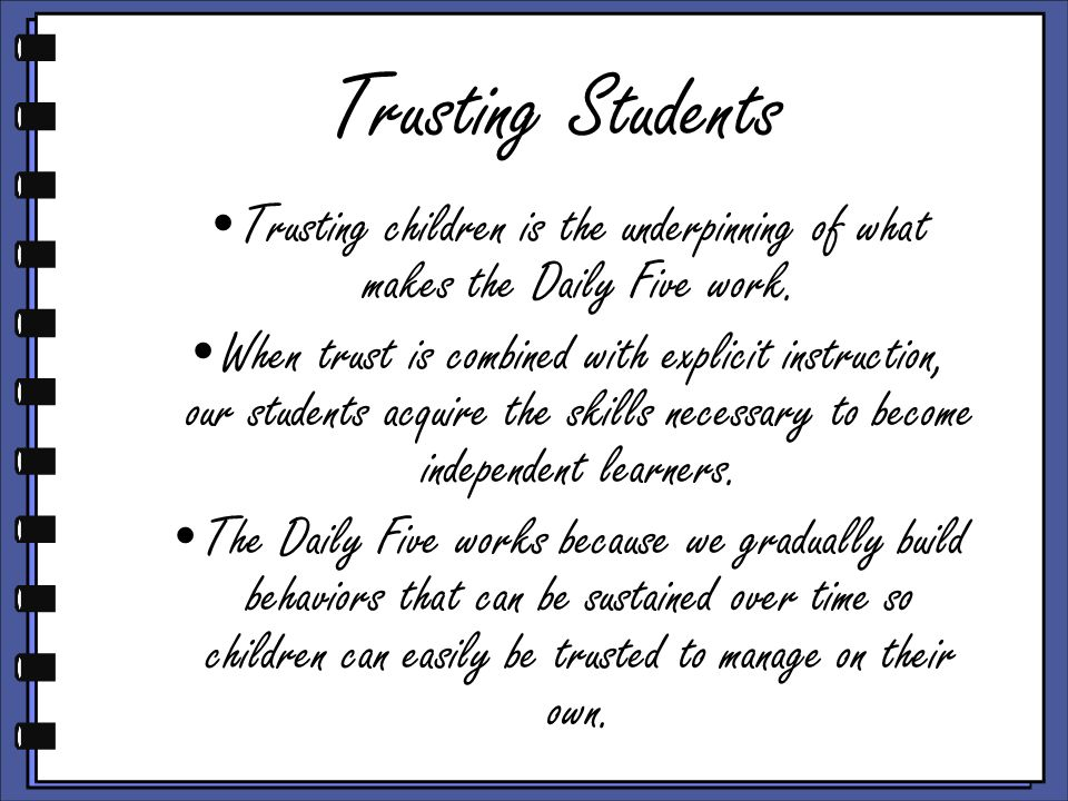 Trusting Students Trusting children is the underpinning of what makes the Daily Five work.