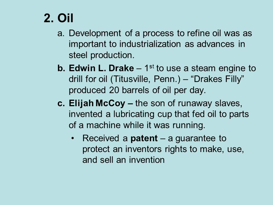 Oil Development of a process to refine oil was as important to industrialization as advances in steel production.