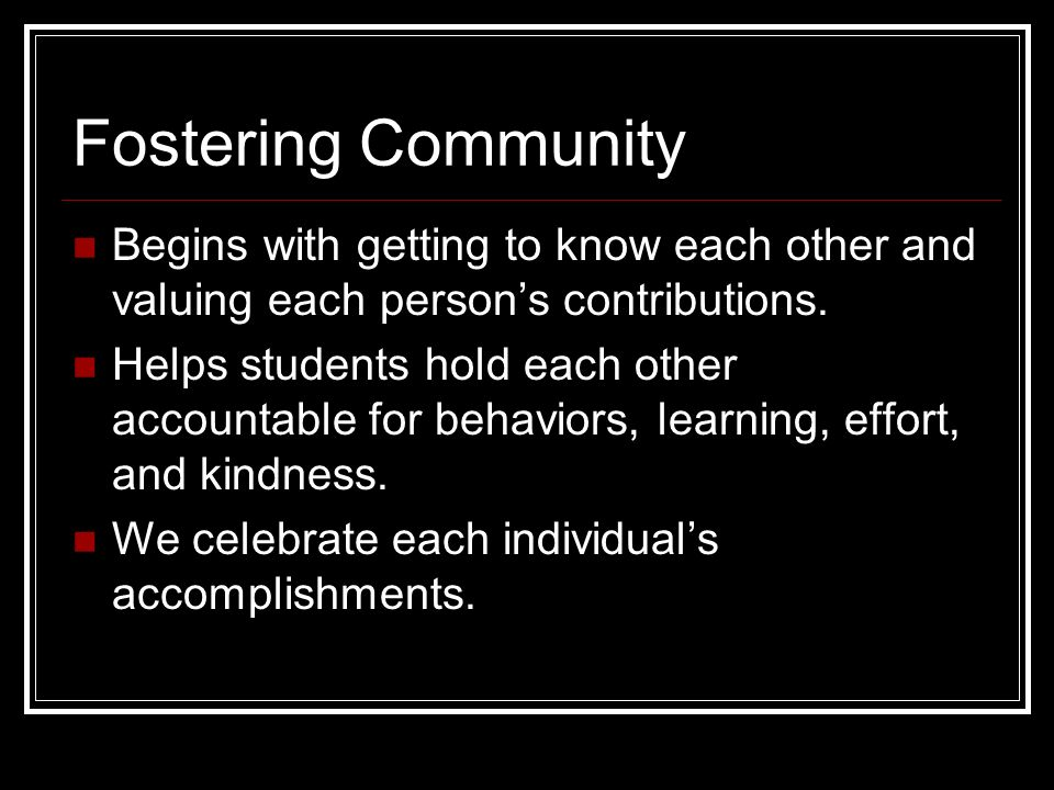 Fostering Community Begins with getting to know each other and valuing each person's contributions.