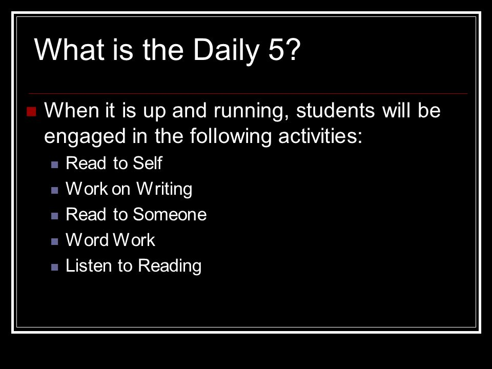 What is the Daily 5 When it is up and running, students will be engaged in the following activities: