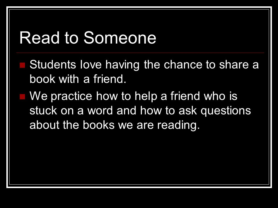 Read to Someone Students love having the chance to share a book with a friend.