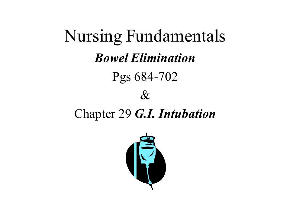 Bowel Elimination Pgs 684-702 & Chapter 29 G.I. Intubation