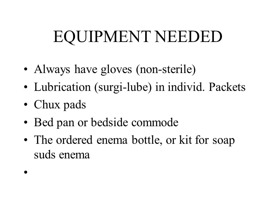 EQUIPMENT NEEDED Always have gloves (non-sterile)