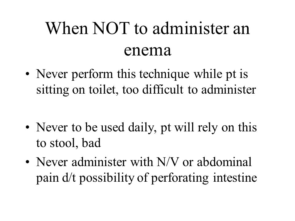 When NOT to administer an enema