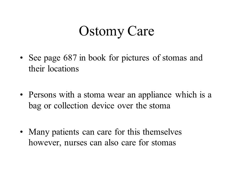 Ostomy Care See page 687 in book for pictures of stomas and their locations.