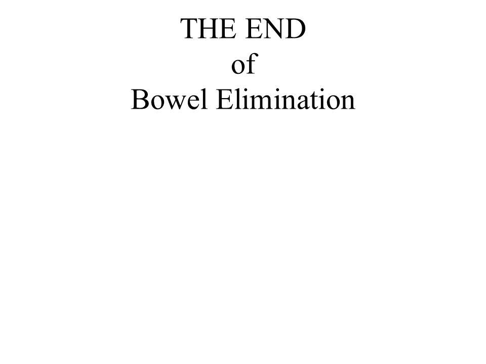 THE END of Bowel Elimination