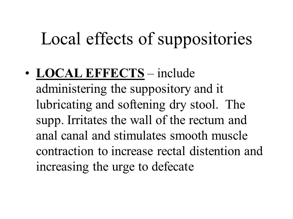 Local effects of suppositories