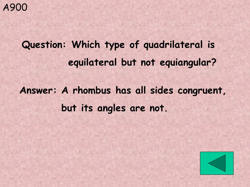 A900 Question: Which type of quadrilateral is. equilateral but not equiangular Answer: A rhombus has all sides congruent,