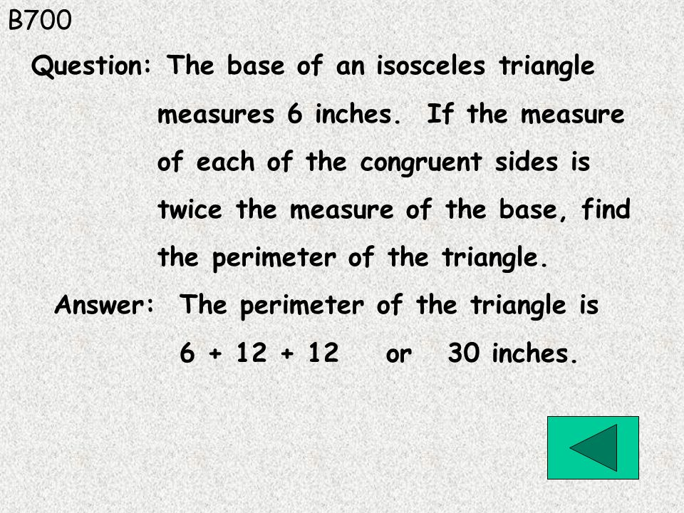 B700 Question: The base of an isosceles triangle. measures 6 inches. If the measure. of each of the congruent sides is.
