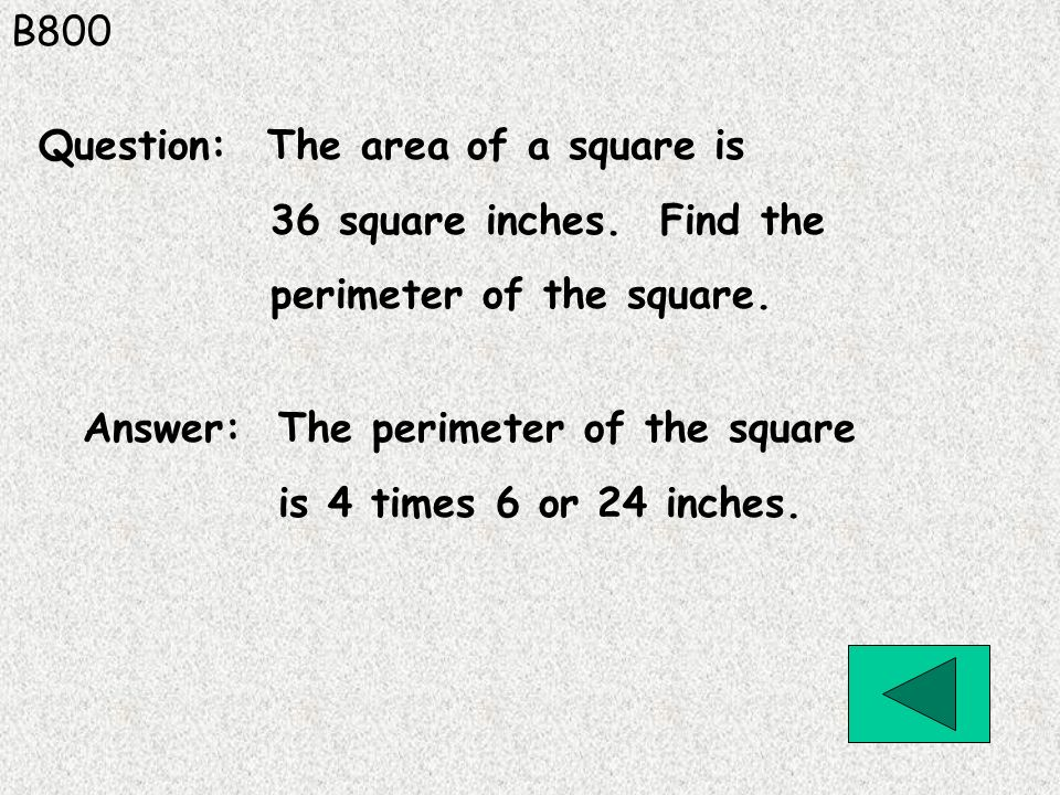 B800 Question: The area of a square is. 36 square inches. Find the. perimeter of the square. Answer: The perimeter of the square.
