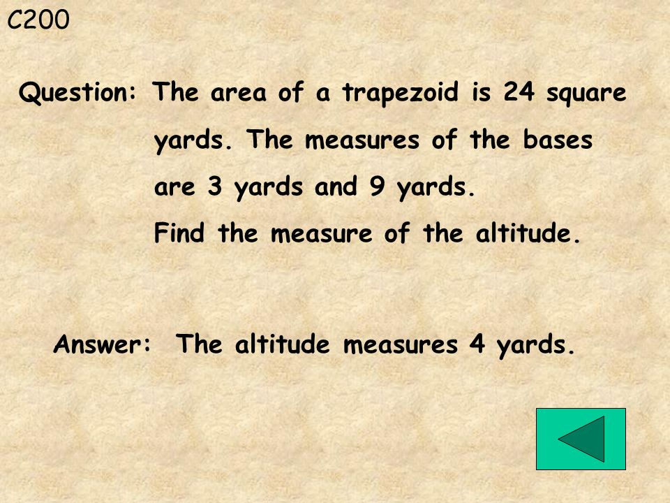C200 Question: The area of a trapezoid is 24 square. yards. The measures of the bases. are 3 yards and 9 yards.