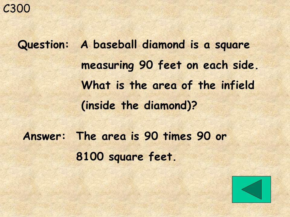 C300 Question: A baseball diamond is a square. measuring 90 feet on each side. What is the area of the infield.