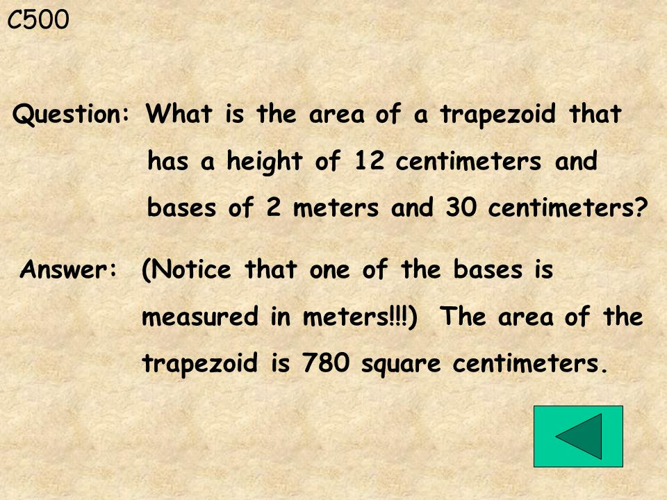 C500 Question: What is the area of a trapezoid that. has a height of 12 centimeters and. bases of 2 meters and 30 centimeters